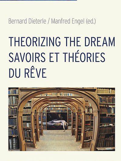 Bernard Dieterle/Manfred Engel (eds.): Theorizing the Dream / Savoir et théories du rêve. Würzburg: Königshausen & Neumann 2018 (Cultural Dream Studies 2). 424 p. featured image