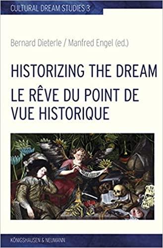 Bernard Dieterle/Manfred Engel (eds.): Historizing the Dream / La rêve du point de vue historique.  Würzburg: Königshausen & Neumann 2019 (Cultural Dream Studies 3) featured image