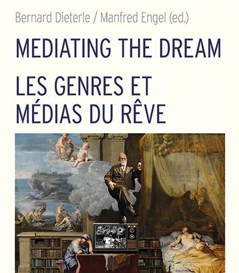 Dieterle, Bernard/Manfred Engel (eds.): Mediating the Dream/Les genres et médias du rêve. Würzburg: Königshausen & Neumann 2020 (Cultural Dream Studies 4) featured image